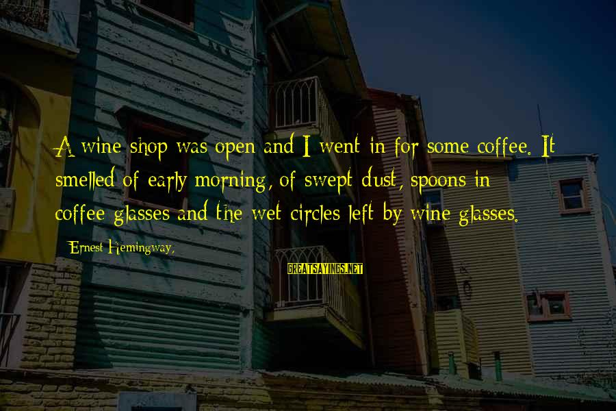 Coffee In The Morning Sayings By Ernest Hemingway,: A wine shop was open and I went in for some coffee. It smelled of