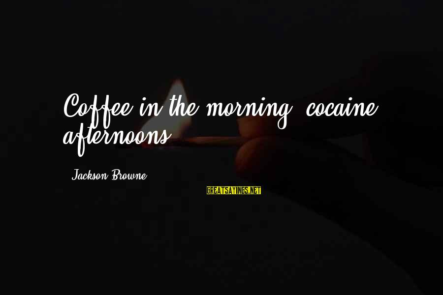 Coffee In The Morning Sayings By Jackson Browne: Coffee in the morning, cocaine afternoons.