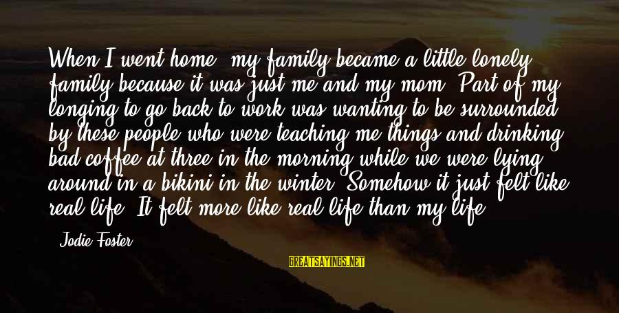 Coffee In The Morning Sayings By Jodie Foster: When I went home, my family became a little lonely family because it was just