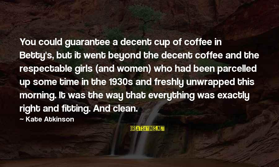 Coffee In The Morning Sayings By Kate Atkinson: You could guarantee a decent cup of coffee in Betty's, but it went beyond the