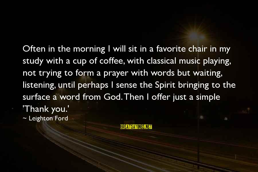 Coffee In The Morning Sayings By Leighton Ford: Often in the morning I will sit in a favorite chair in my study with