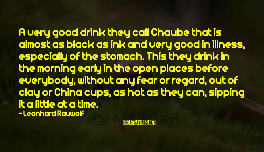 Coffee In The Morning Sayings By Leonhard Rauwolf: A very good drink they call Chaube that is almost as black as ink and