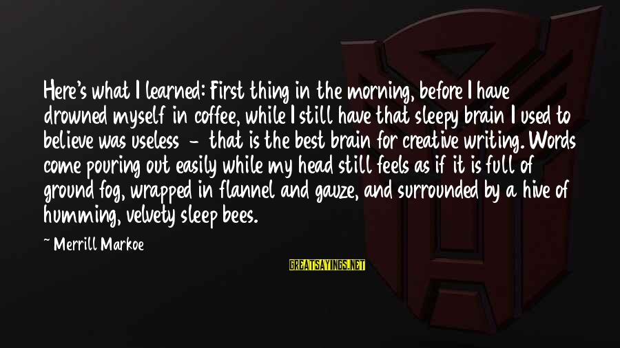 Coffee In The Morning Sayings By Merrill Markoe: Here's what I learned: First thing in the morning, before I have drowned myself in