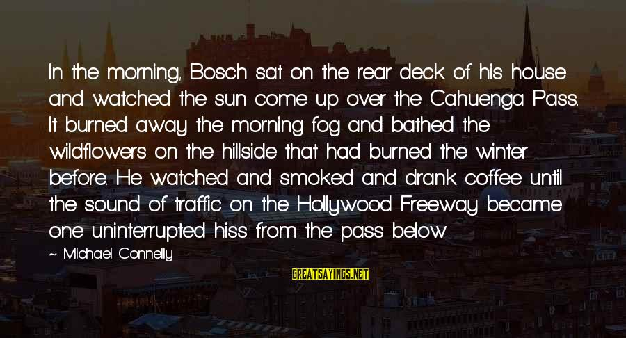 Coffee In The Morning Sayings By Michael Connelly: In the morning, Bosch sat on the rear deck of his house and watched the