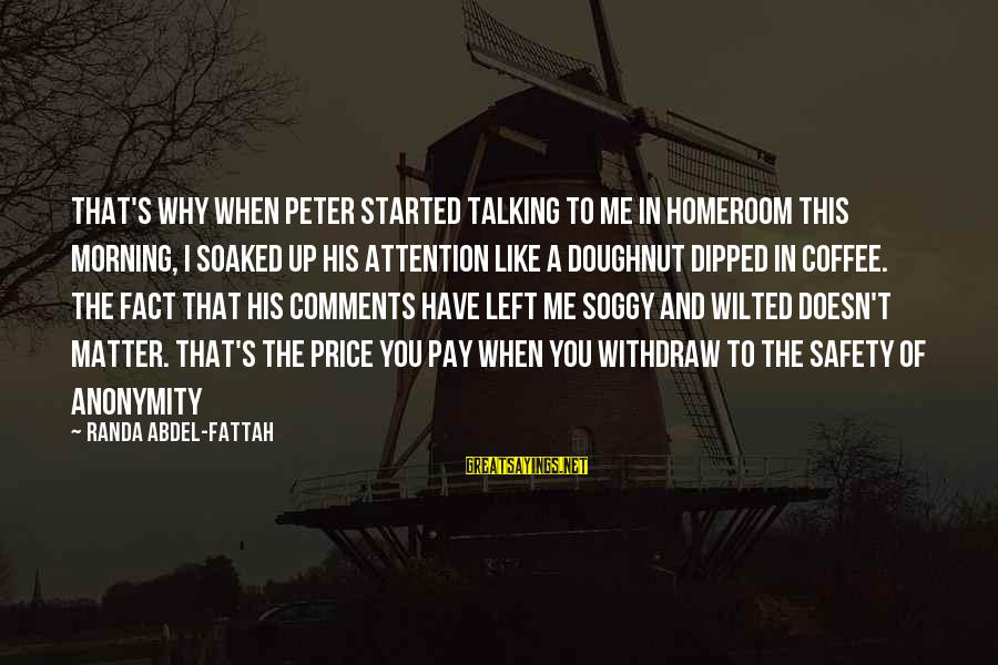 Coffee In The Morning Sayings By Randa Abdel-Fattah: That's why when Peter started talking to me in homeroom this morning, i soaked up