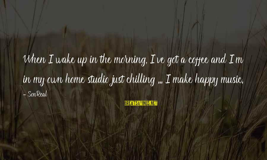 Coffee In The Morning Sayings By SonReal: When I wake up in the morning, I've got a coffee and I'm in my