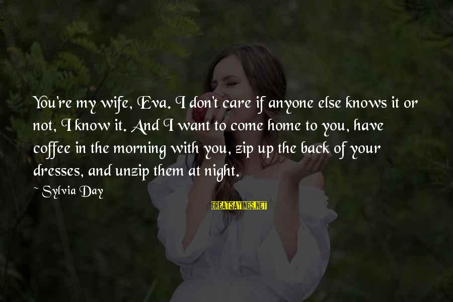 Coffee In The Morning Sayings By Sylvia Day: You're my wife, Eva. I don't care if anyone else knows it or not, I
