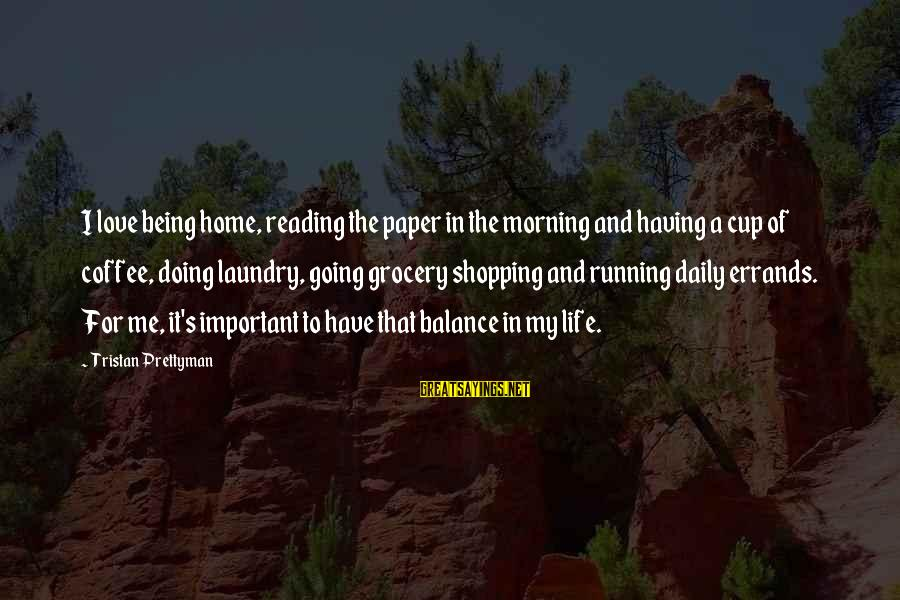 Coffee In The Morning Sayings By Tristan Prettyman: I love being home, reading the paper in the morning and having a cup of