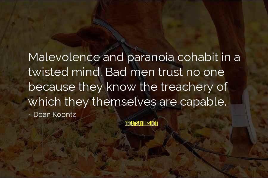 Cohabit Sayings By Dean Koontz: Malevolence and paranoia cohabit in a twisted mind. Bad men trust no one because they