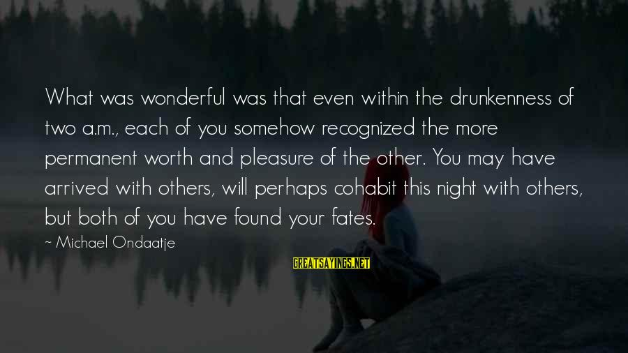 Cohabit Sayings By Michael Ondaatje: What was wonderful was that even within the drunkenness of two a.m., each of you