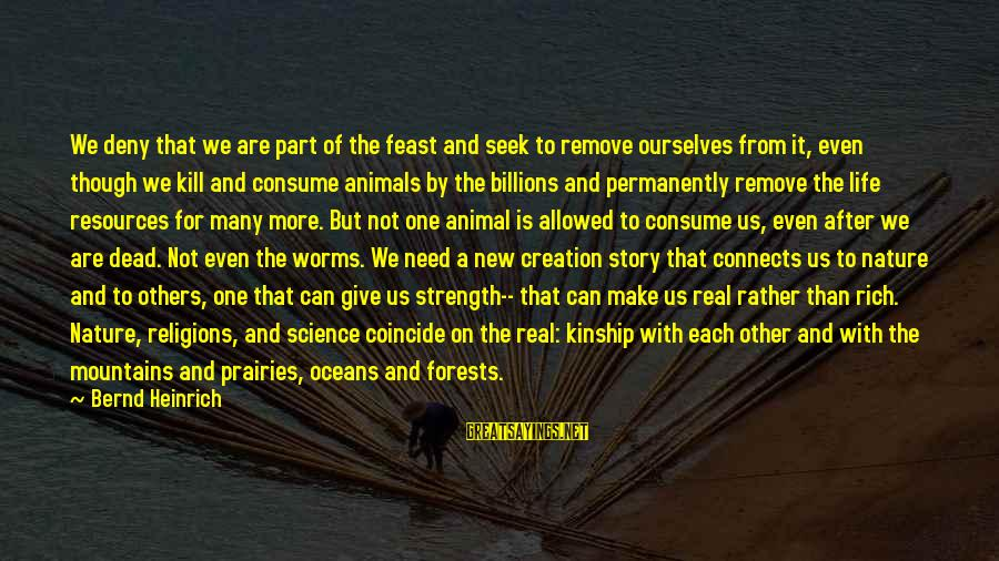 Coincide Sayings By Bernd Heinrich: We deny that we are part of the feast and seek to remove ourselves from