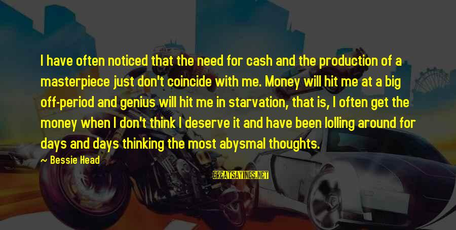 Coincide Sayings By Bessie Head: I have often noticed that the need for cash and the production of a masterpiece