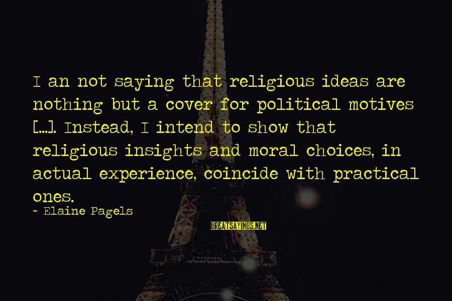 Coincide Sayings By Elaine Pagels: I an not saying that religious ideas are nothing but a cover for political motives