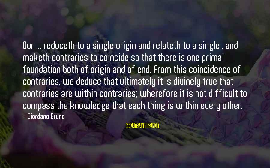Coincide Sayings By Giordano Bruno: Our ... reduceth to a single origin and relateth to a single , and maketh