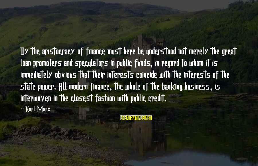Coincide Sayings By Karl Marx: By the aristocracy of finance must here be understood not merely the great loan promoters