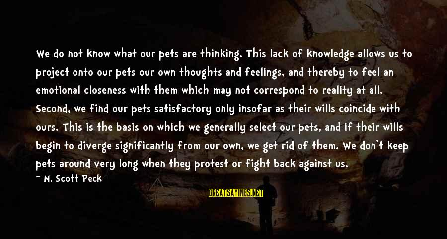 Coincide Sayings By M. Scott Peck: We do not know what our pets are thinking. This lack of knowledge allows us