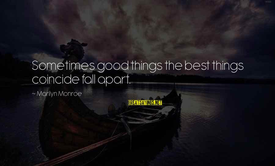 Coincide Sayings By Marilyn Monroe: Sometimes good things the best things coincide fall apart.