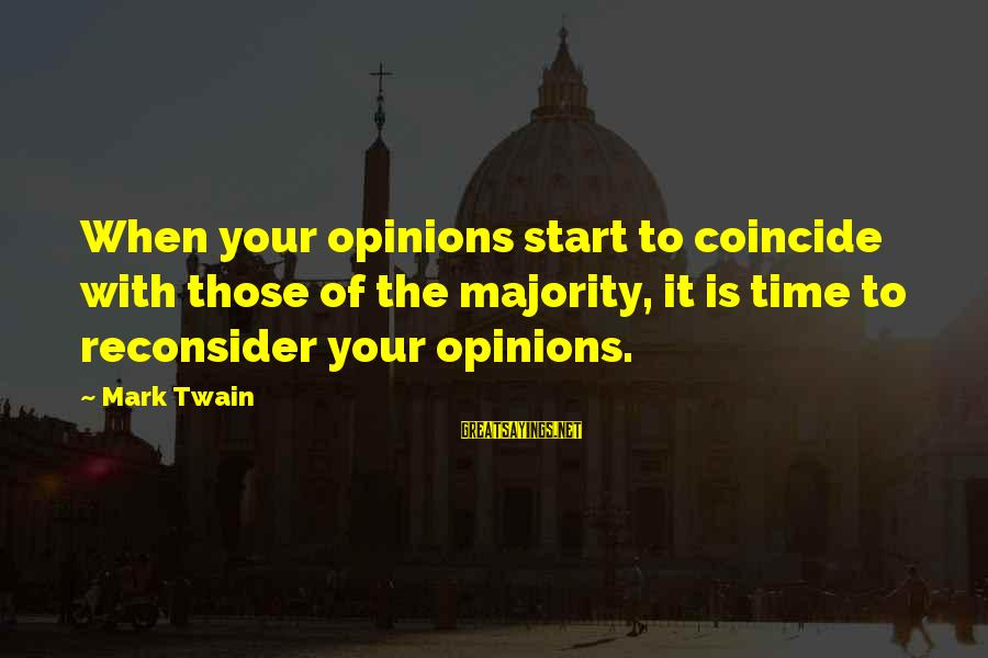 Coincide Sayings By Mark Twain: When your opinions start to coincide with those of the majority, it is time to