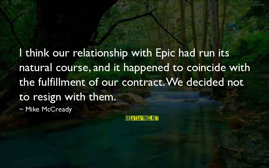 Coincide Sayings By Mike McCready: I think our relationship with Epic had run its natural course, and it happened to