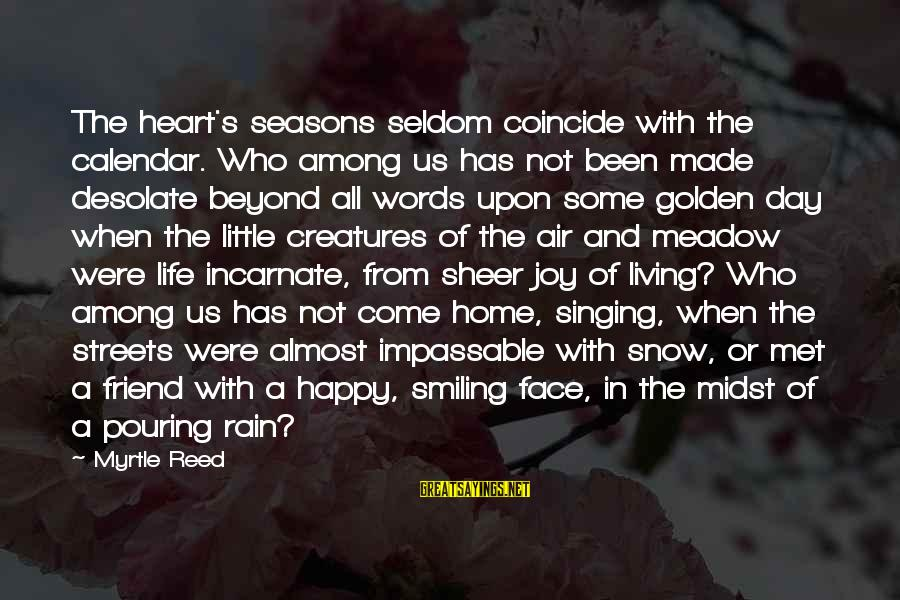 Coincide Sayings By Myrtle Reed: The heart's seasons seldom coincide with the calendar. Who among us has not been made