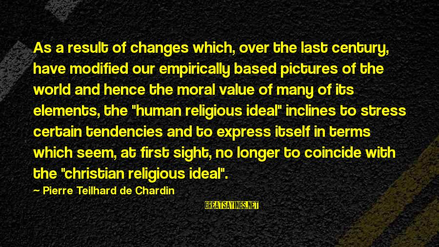 Coincide Sayings By Pierre Teilhard De Chardin: As a result of changes which, over the last century, have modified our empirically based