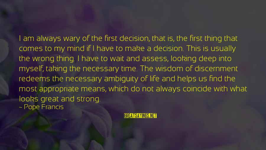 Coincide Sayings By Pope Francis: I am always wary of the first decision, that is, the first thing that comes