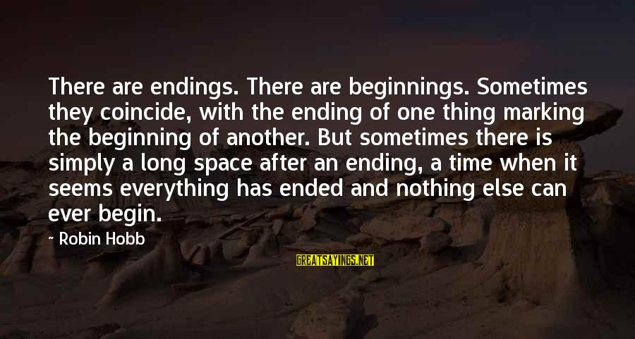 Coincide Sayings By Robin Hobb: There are endings. There are beginnings. Sometimes they coincide, with the ending of one thing