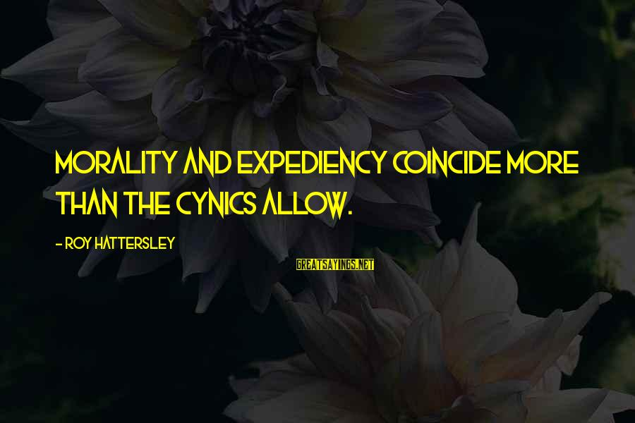 Coincide Sayings By Roy Hattersley: Morality and expediency coincide more than the cynics allow.