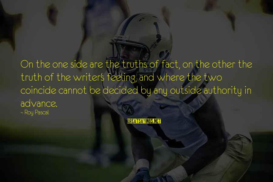 Coincide Sayings By Roy Pascal: On the one side are the truths of fact, on the other the truth of