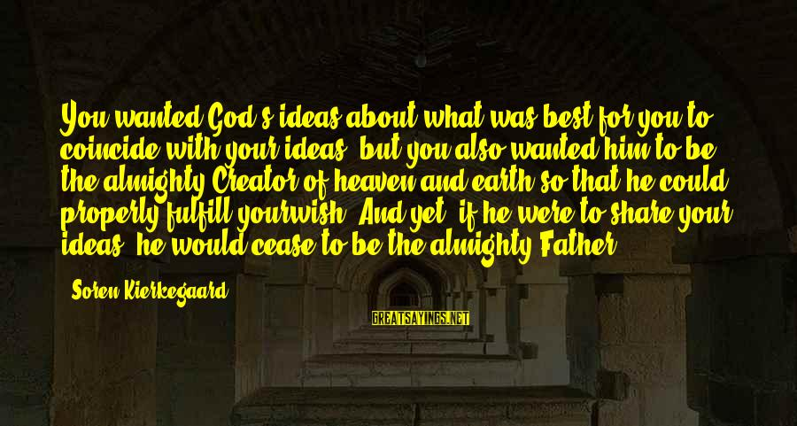 Coincide Sayings By Soren Kierkegaard: You wanted God's ideas about what was best for you to coincide with your ideas,