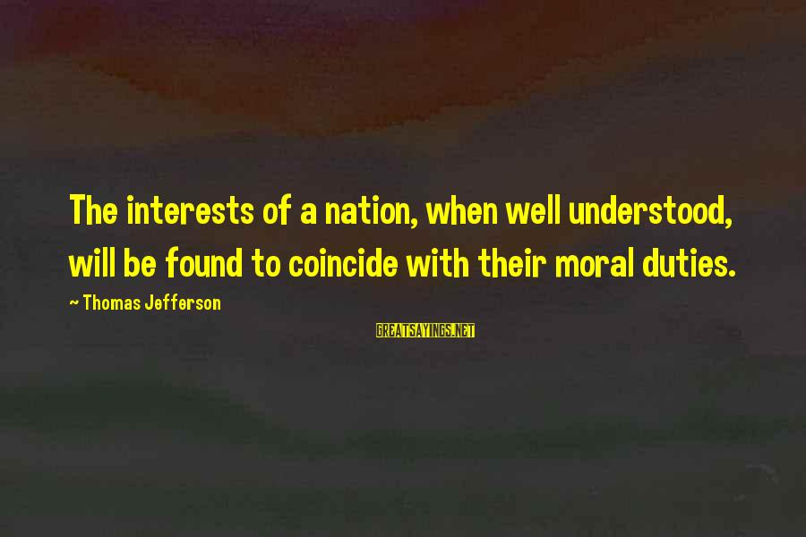 Coincide Sayings By Thomas Jefferson: The interests of a nation, when well understood, will be found to coincide with their