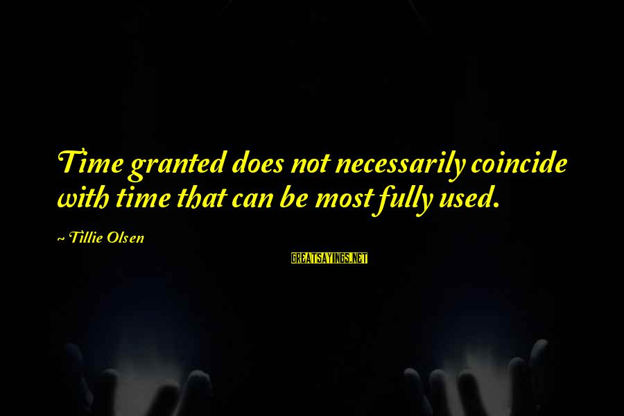 Coincide Sayings By Tillie Olsen: Time granted does not necessarily coincide with time that can be most fully used.