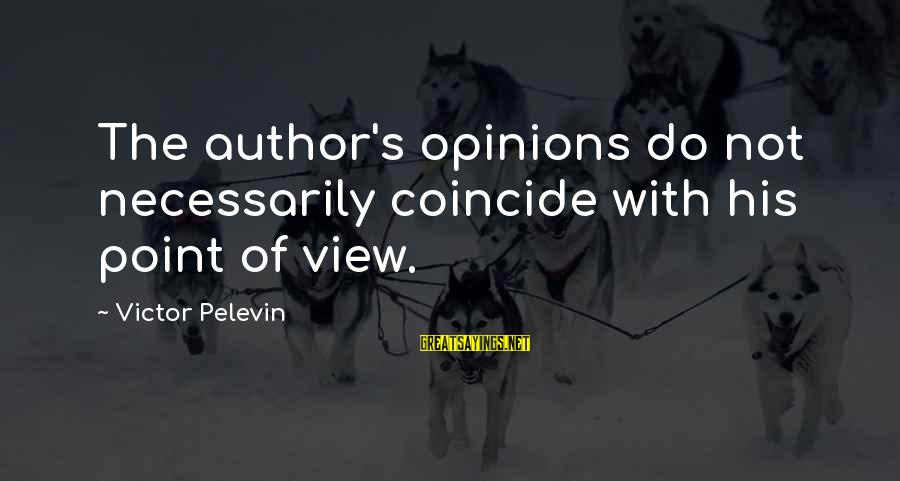 Coincide Sayings By Victor Pelevin: The author's opinions do not necessarily coincide with his point of view.