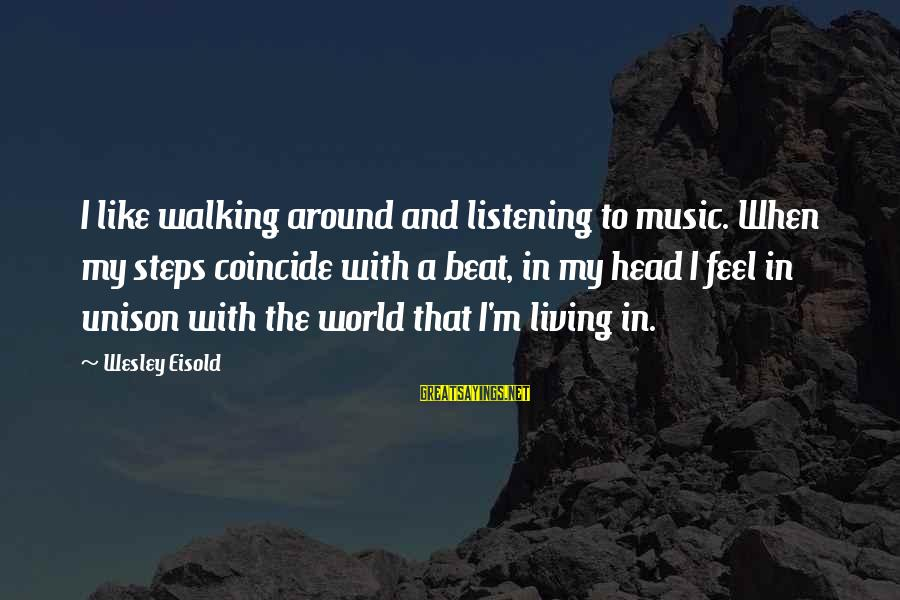 Coincide Sayings By Wesley Eisold: I like walking around and listening to music. When my steps coincide with a beat,