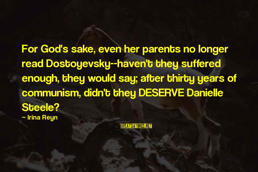 Col Steele Sayings By Irina Reyn: For God's sake, even her parents no longer read Dostoyevsky--haven't they suffered enough, they would