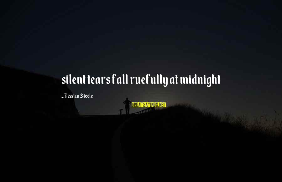 Col Steele Sayings By Jessica Steele: silent tears fall ruefully at midnight