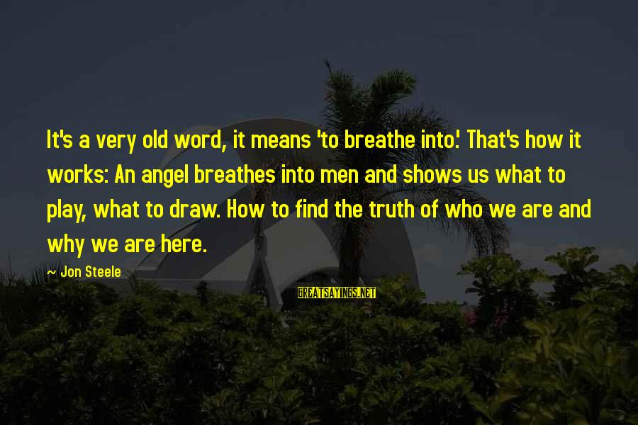 Col Steele Sayings By Jon Steele: It's a very old word, it means 'to breathe into.' That's how it works: An