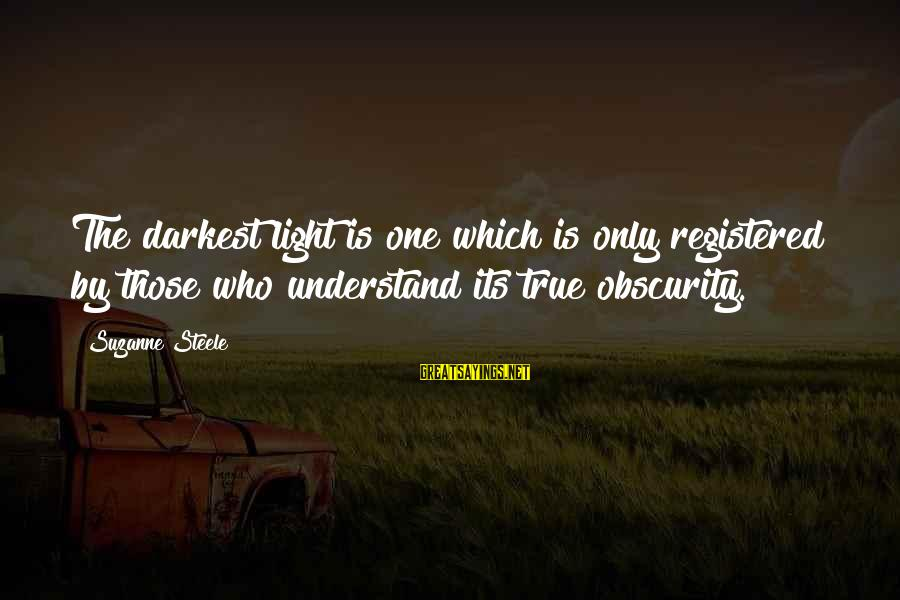 Col Steele Sayings By Suzanne Steele: The darkest light is one which is only registered by those who understand its true