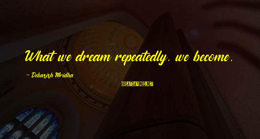 Cold And Flu Sayings By Debasish Mridha: What we dream repeatedly, we become.