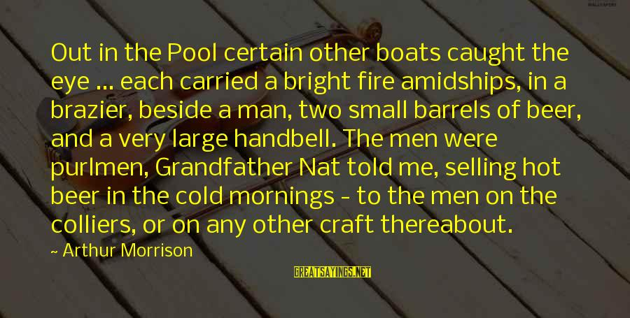 Cold Beer Sayings By Arthur Morrison: Out in the Pool certain other boats caught the eye ... each carried a bright