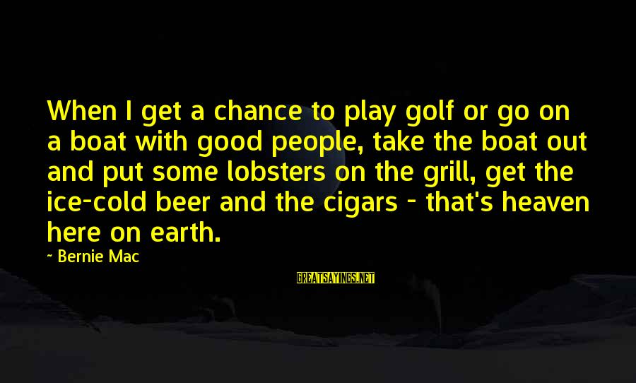 Cold Beer Sayings By Bernie Mac: When I get a chance to play golf or go on a boat with good