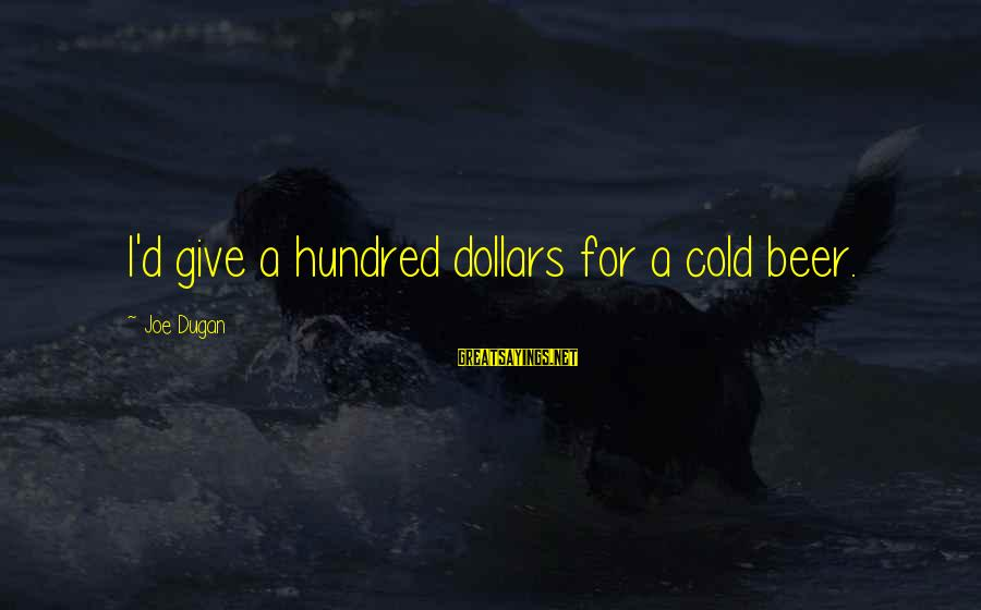 Cold Beer Sayings By Joe Dugan: I'd give a hundred dollars for a cold beer.