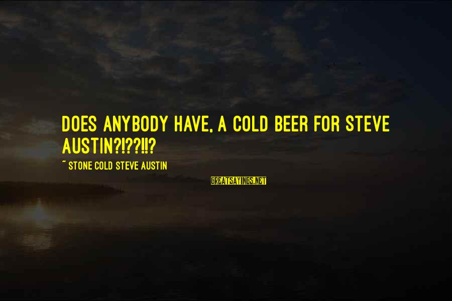 Cold Beer Sayings By Stone Cold Steve Austin: Does anybody have, a cold beer for Steve Austin?!??!!?