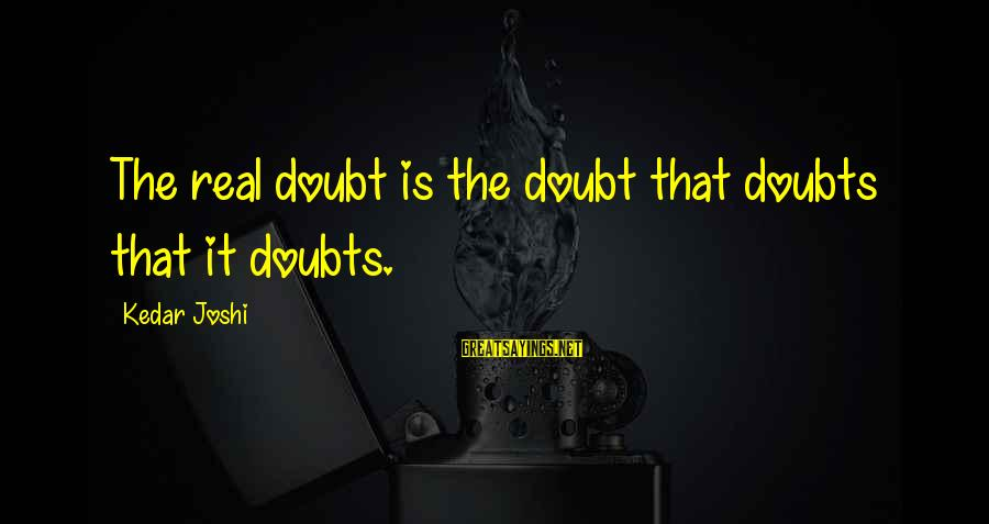 Cold Morning Love Sayings By Kedar Joshi: The real doubt is the doubt that doubts that it doubts.