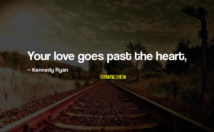 Cold Morning Love Sayings By Kennedy Ryan: Your love goes past the heart,