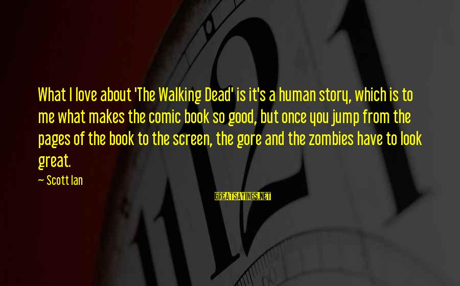 Cold Morning Love Sayings By Scott Ian: What I love about 'The Walking Dead' is it's a human story, which is to