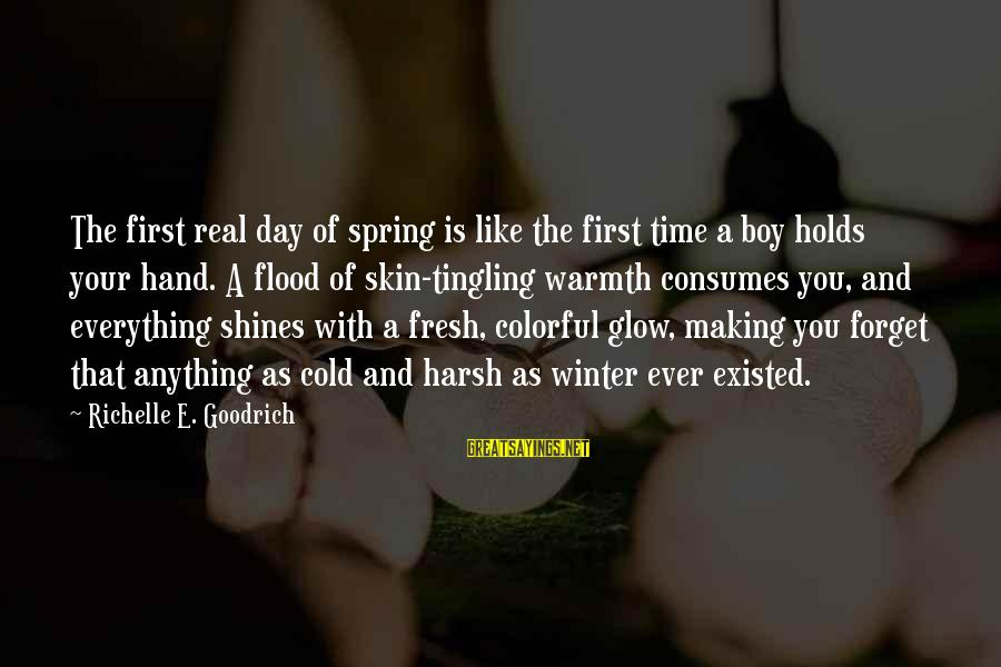 Cold Seasons Sayings By Richelle E. Goodrich: The first real day of spring is like the first time a boy holds your