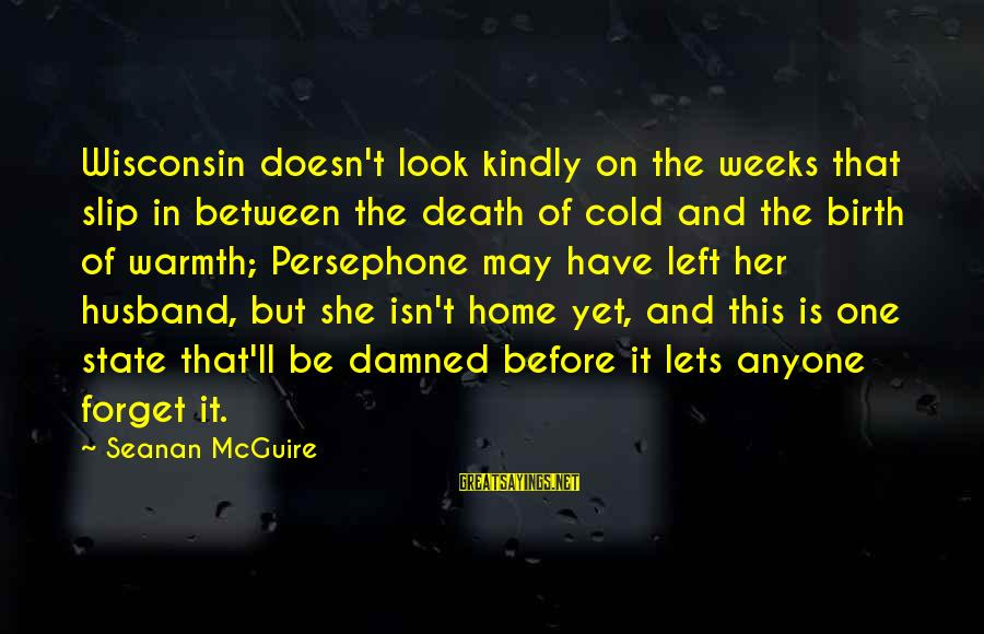 Cold Seasons Sayings By Seanan McGuire: Wisconsin doesn't look kindly on the weeks that slip in between the death of cold