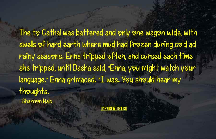 Cold Seasons Sayings By Shannon Hale: The to Cathal was battered and only one wagon wide, with swells of hard earth