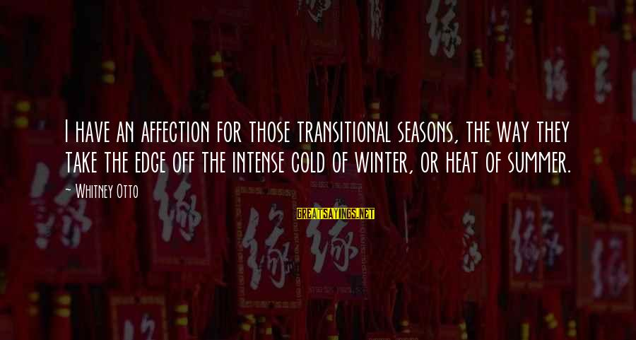 Cold Seasons Sayings By Whitney Otto: I have an affection for those transitional seasons, the way they take the edge off